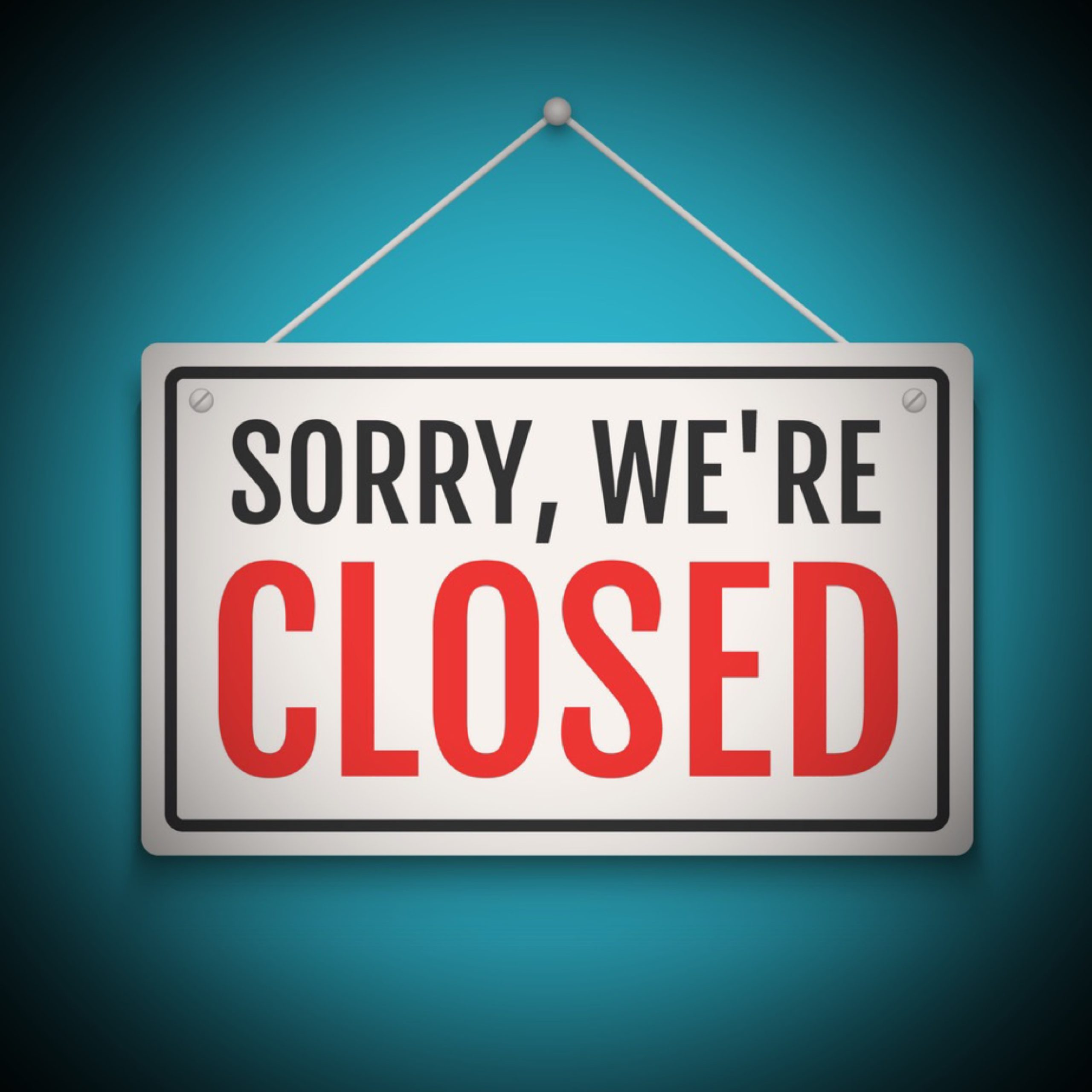 We are closed!